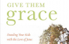 SS.65.Give Them Grace, Dazzling Your Kids with the Love of Jesus.Lg